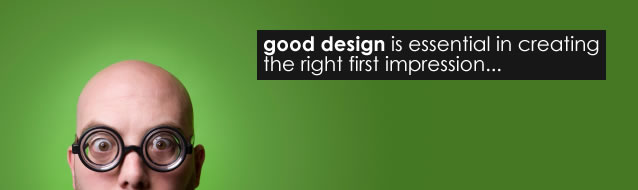 Good design is essential in creating the right first impression.
